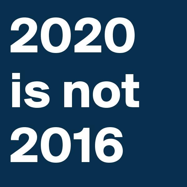 2020 is not 2016