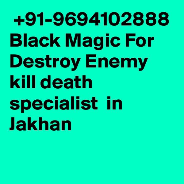 +91-9694102888 Black Magic For Destroy Enemy kill death specialist  in Jakhan