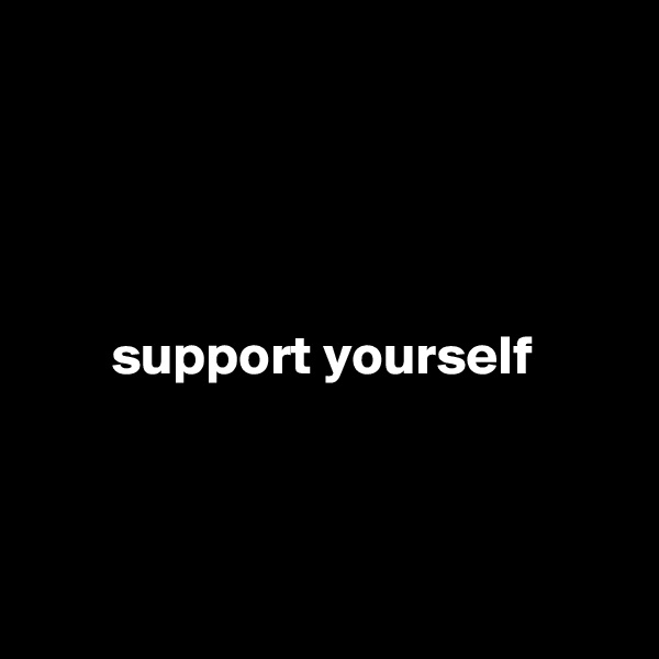 support yourself