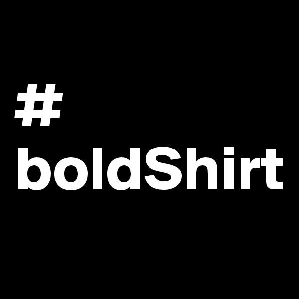 # boldShirt