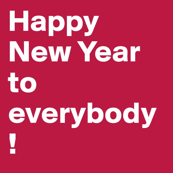 Happy New Year to everybody!