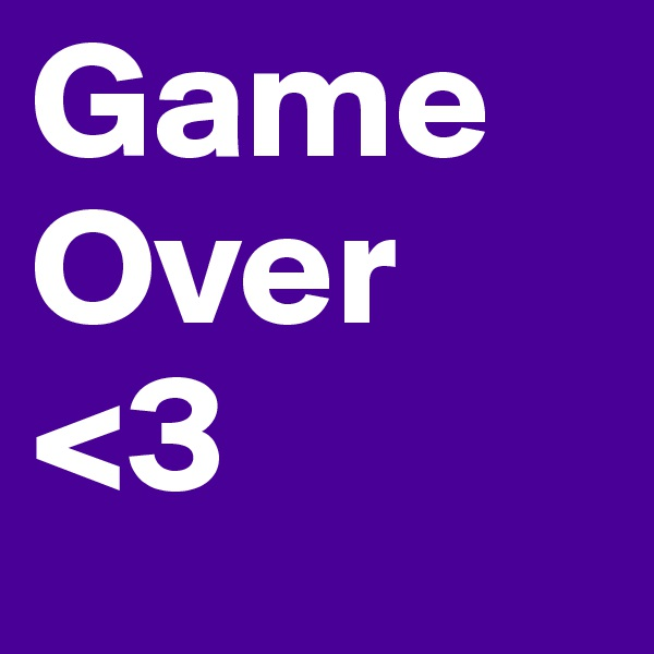 Game Over <3