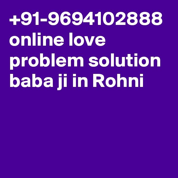 +91-9694102888 online love problem solution baba ji in Rohni