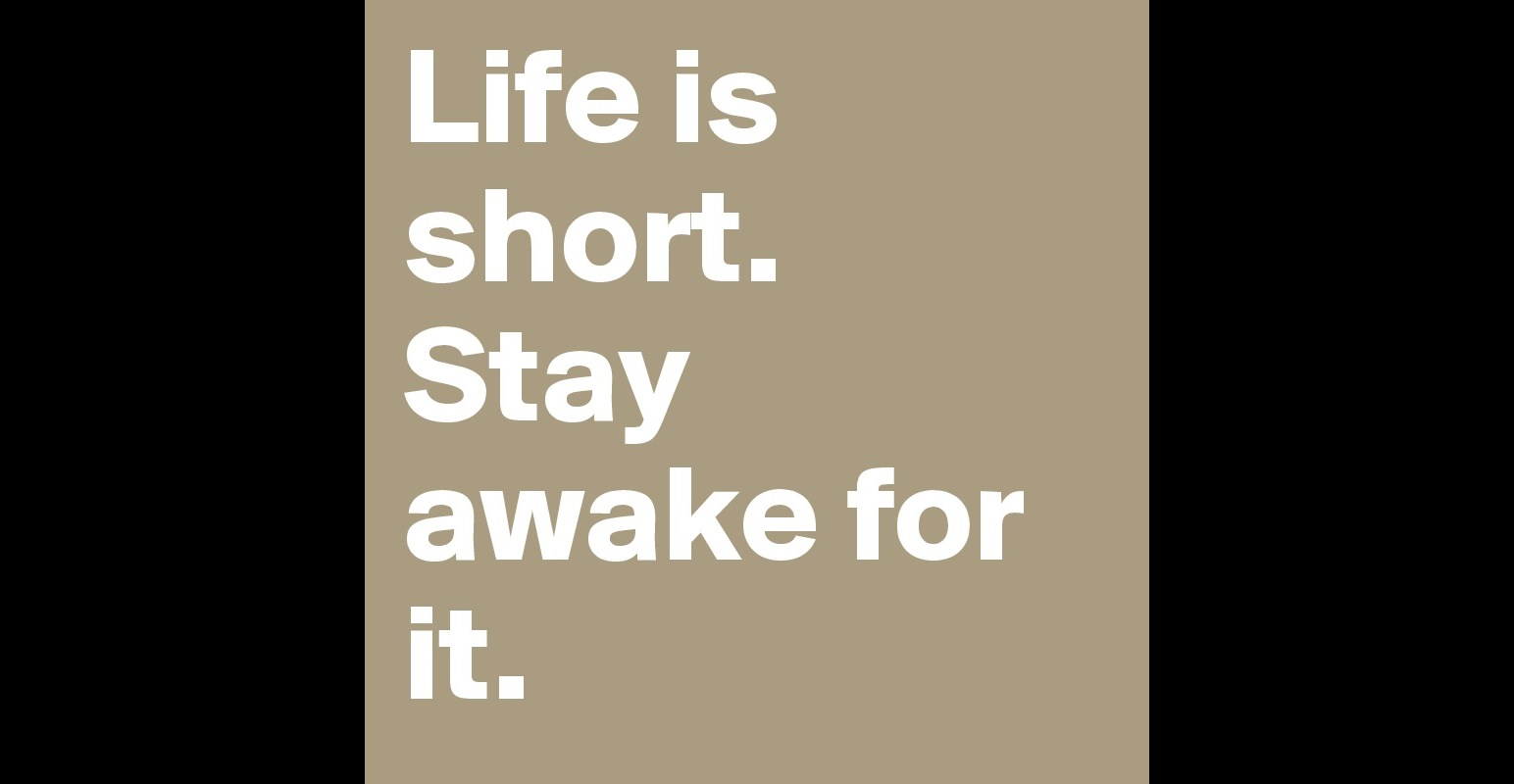 life is short stay awake for it post by hpandchocolate on stay awake for it post by hpandchocolate on boldomatic