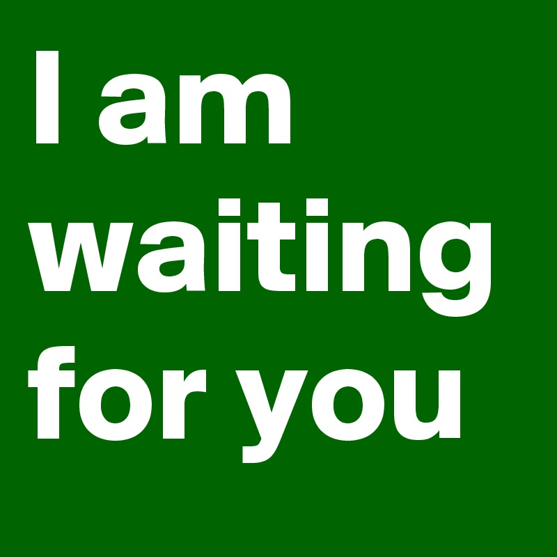 I Am Waiting For You Post By Abharijithan On Boldomatic