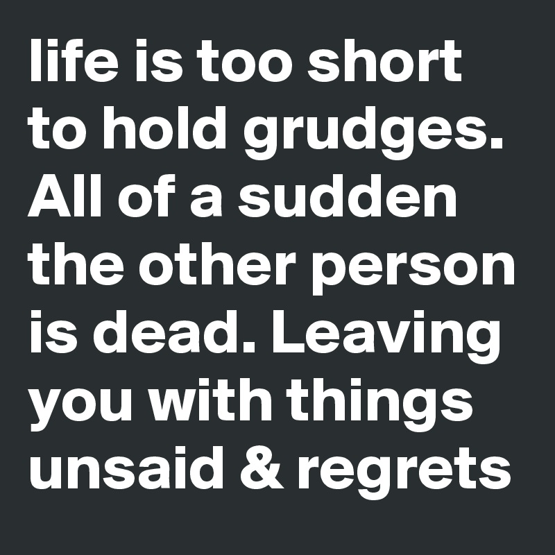 Life Too Short To Hold Grudges Quotes Daily Inspiration Quotes