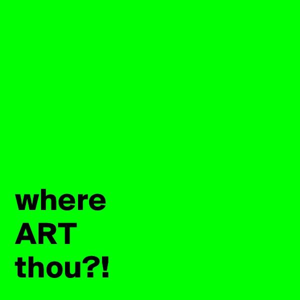 where ART thou?!