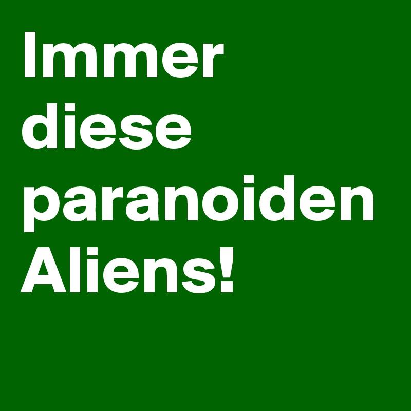 Immer diese paranoiden Aliens!