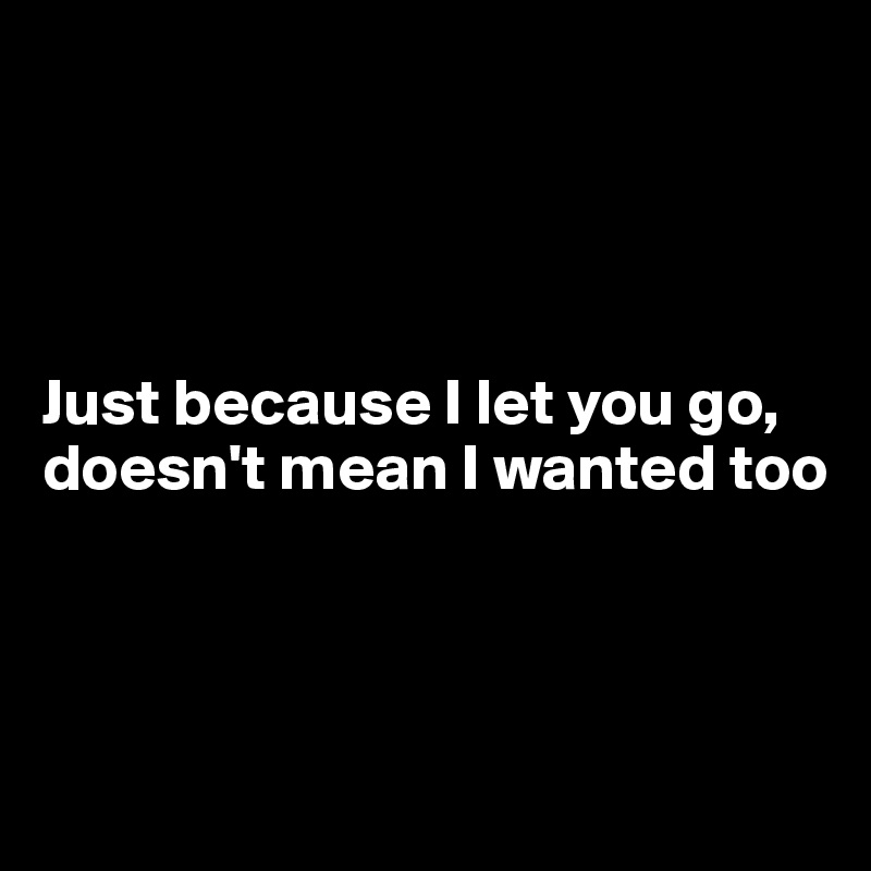 just let you go