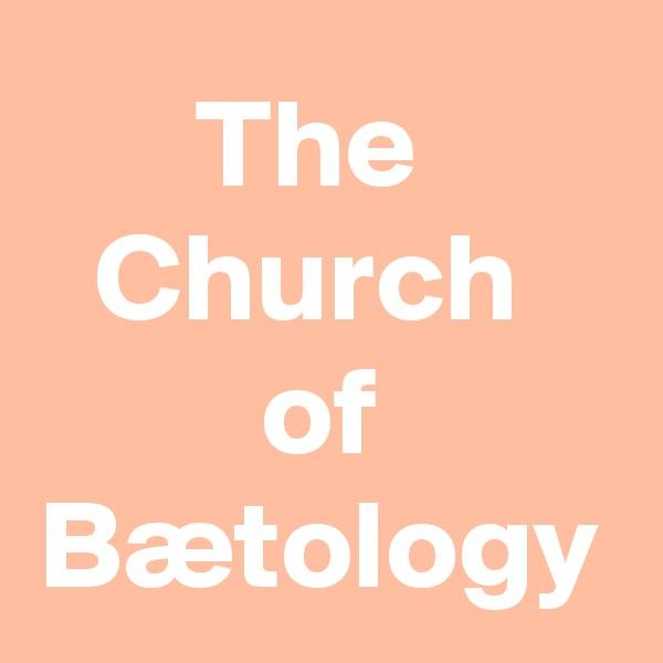 The  Church  of Bætology
