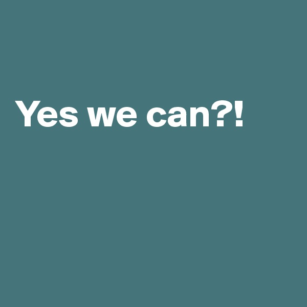 Yes we can?!