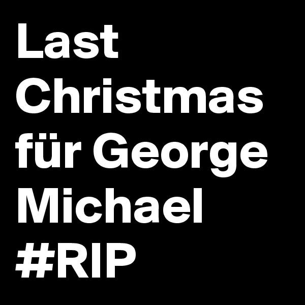 Last Christmas für George Michael #RIP