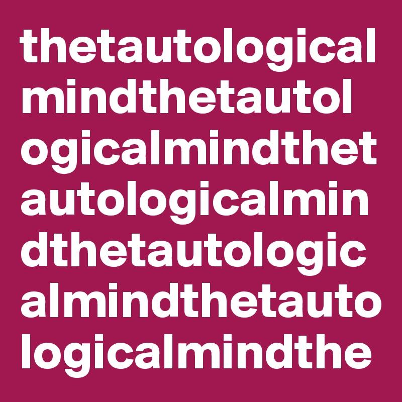 thetautologicalmindthetautologicalmindthetautologicalmindthetautologicalmindthetautologicalmindthe