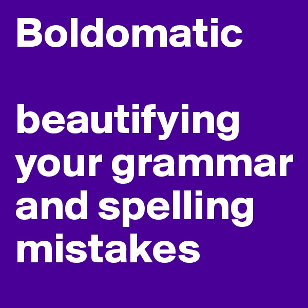 Boldomatic  beautifying your grammar and spelling mistakes