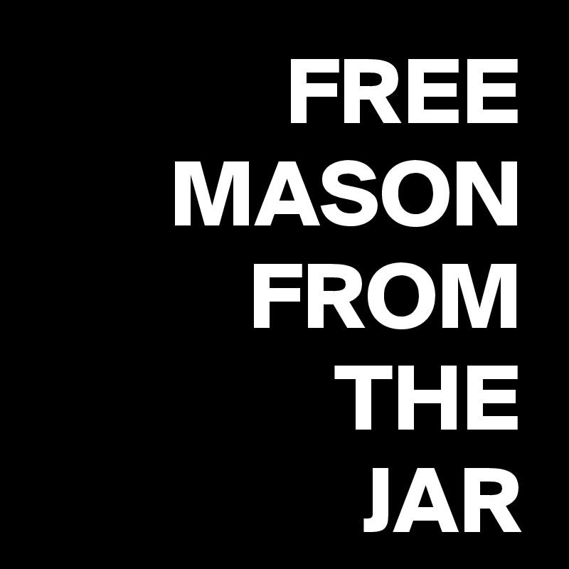 FREE MASON FROM THE JAR