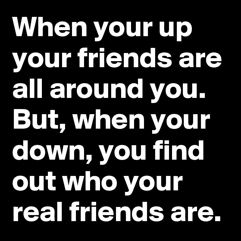 Image result for finding out who your real friends are