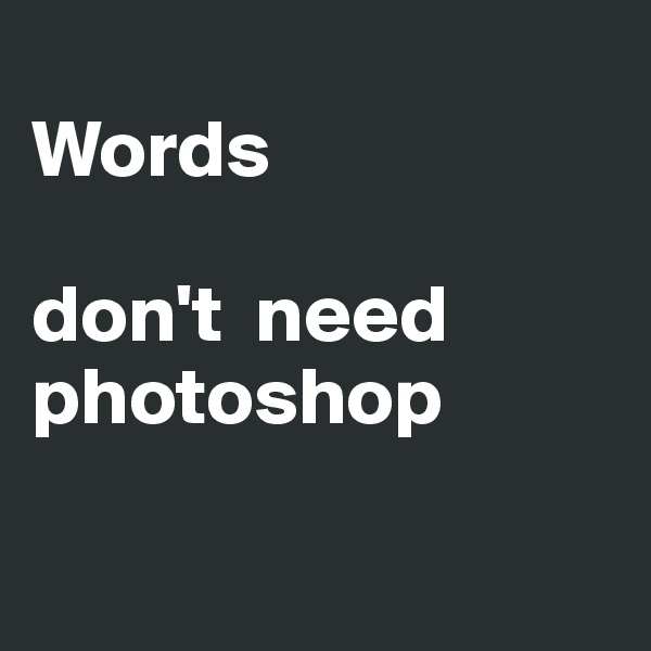 Words    don't  need photoshop