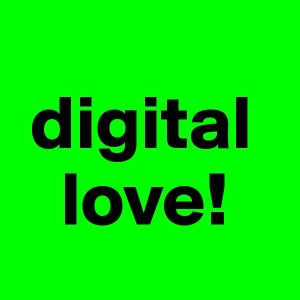 digital        love!