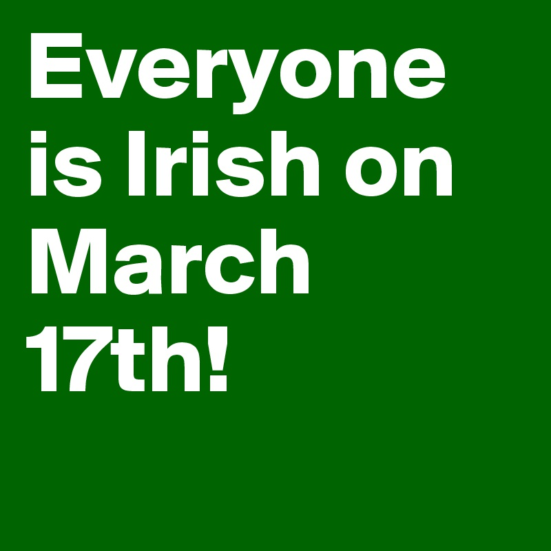 Everyone is Irish on March 17th!