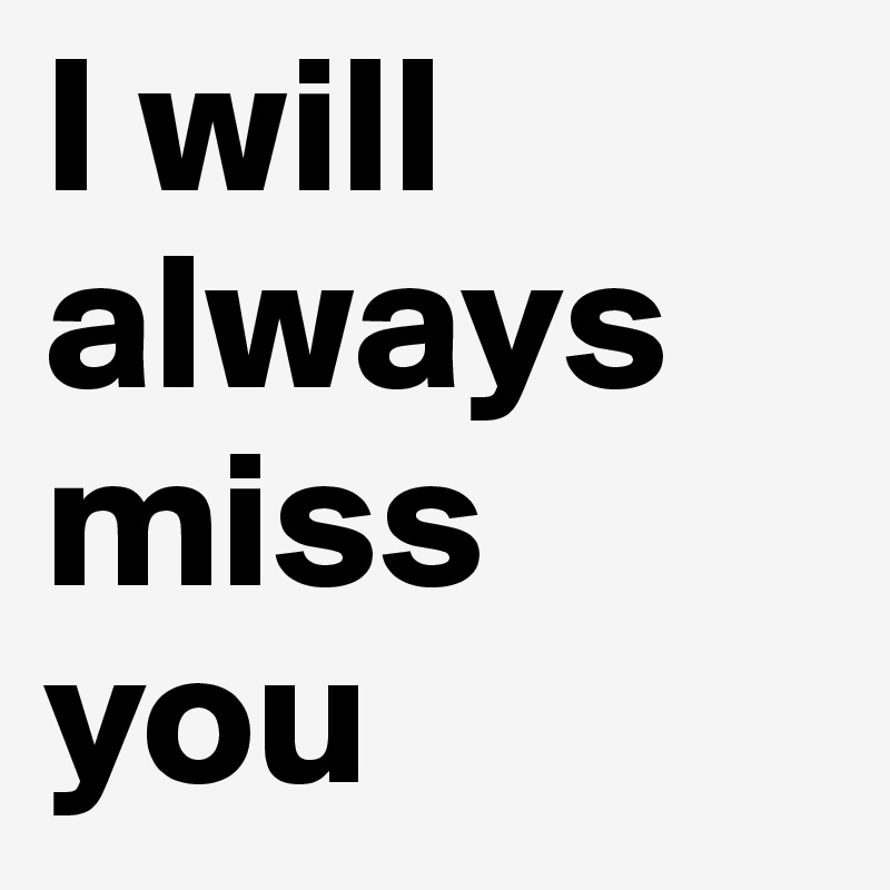an analysis of i will always miss you Always will i miss you always you by bike for three (with lyrics)  always will i miss you always you by bike for three (with lyrics) youtube bike for three - more heart than.