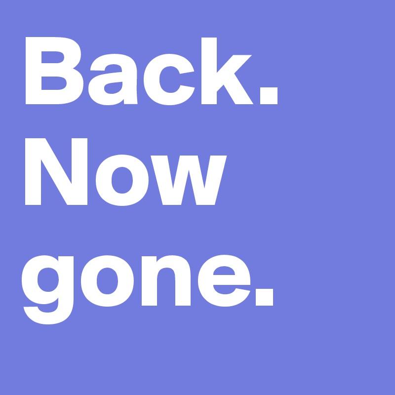 Back. Now gone.
