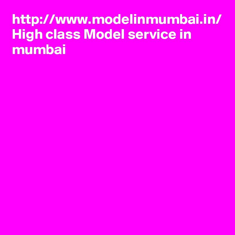http://www.modelinmumbai.in/ High class Model service in mumbai