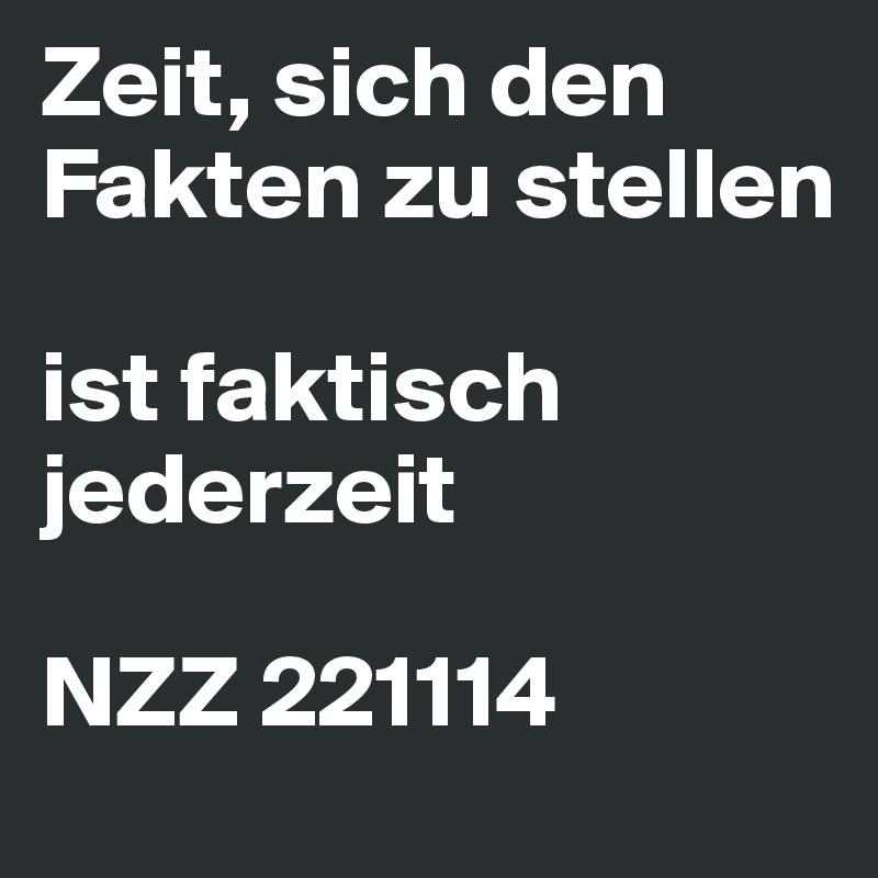 Zeit, sich den Fakten zu stellen  ist faktisch jederzeit  NZZ 221114
