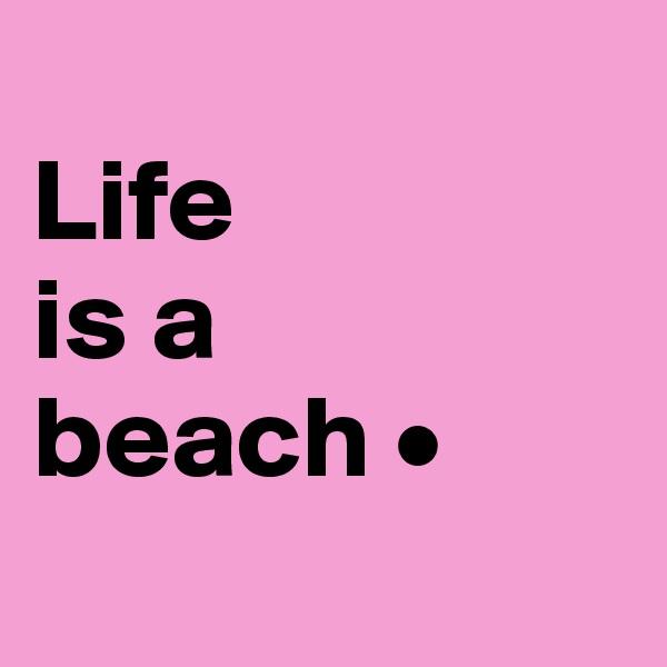 Life is a beach •