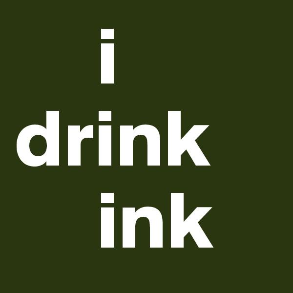 i drink          ink