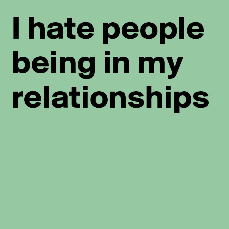 i hate being in a relationship