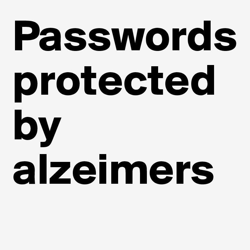 Passwords protected by alzeimers