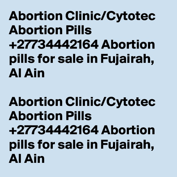 Abortion Clinic/Cytotec Abortion Pills +27734442164 Abortion pills for sale in Fujairah, Al Ain  Abortion Clinic/Cytotec Abortion Pills +27734442164 Abortion pills for sale in Fujairah, Al Ain
