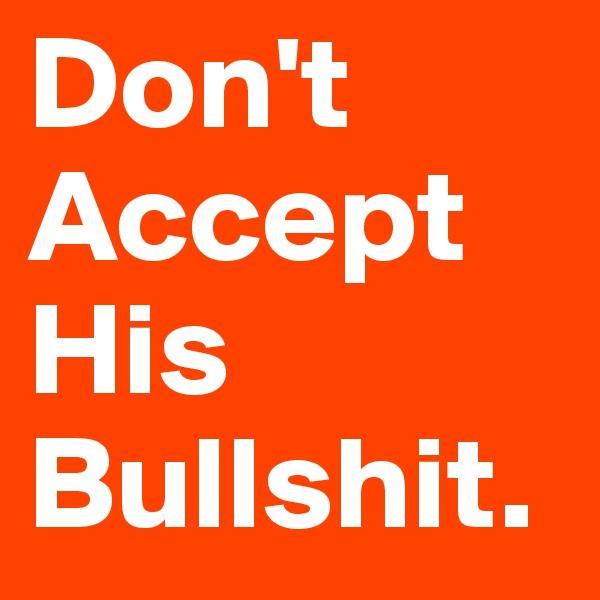 Don't Accept His Bullshit.