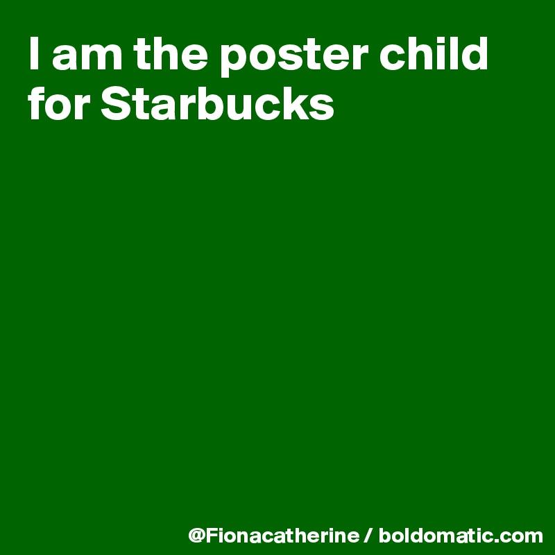 I am the poster child for Starbucks