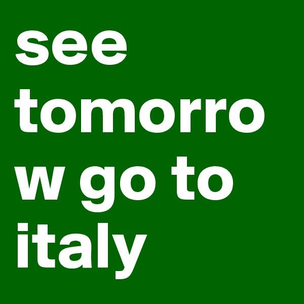 see tomorrow go to italy