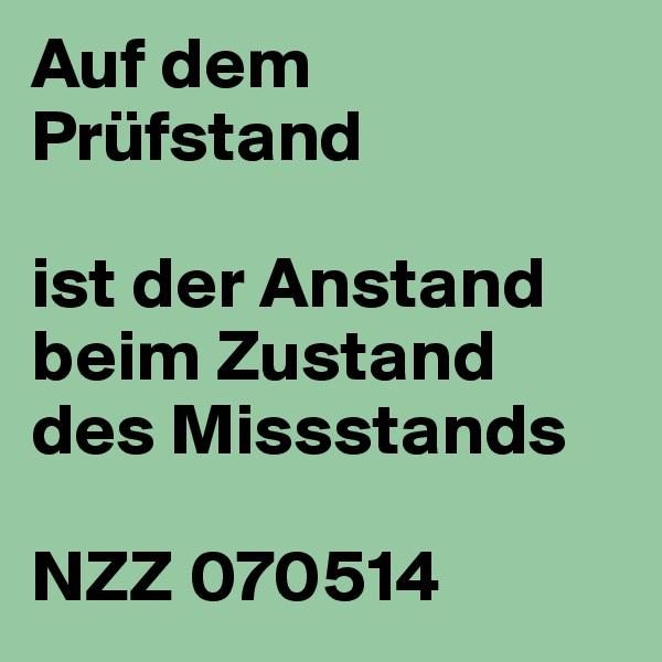 Auf dem Prüfstand   ist der Anstand beim Zustand des Missstands   NZZ 070514