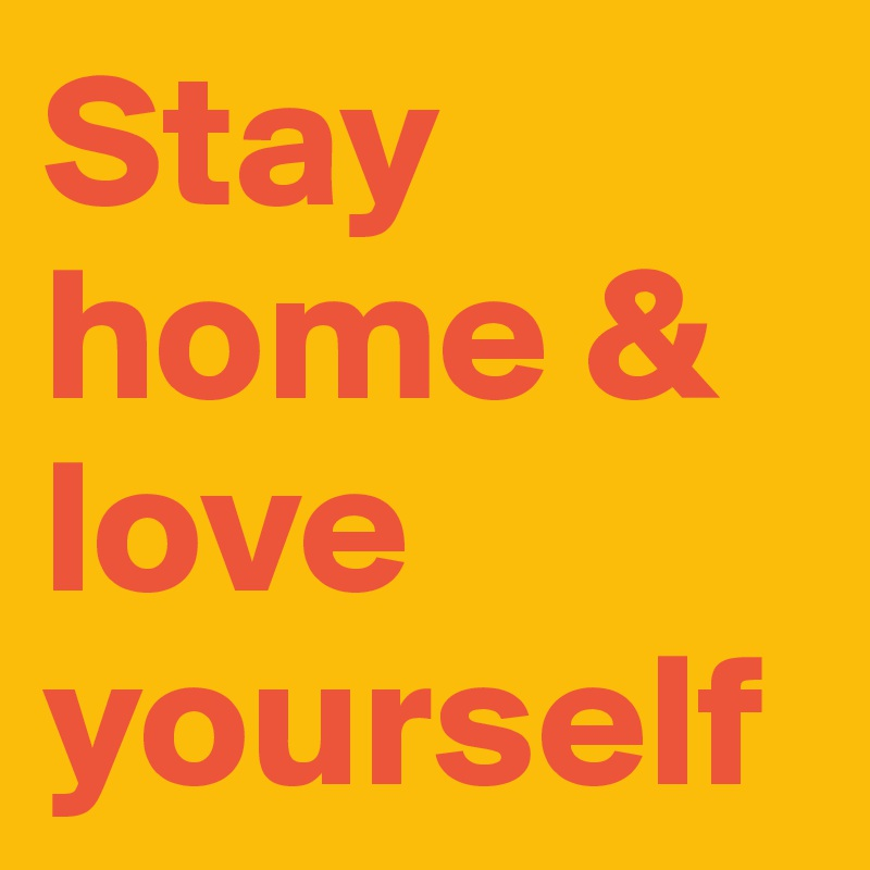 Stay home & love yourself