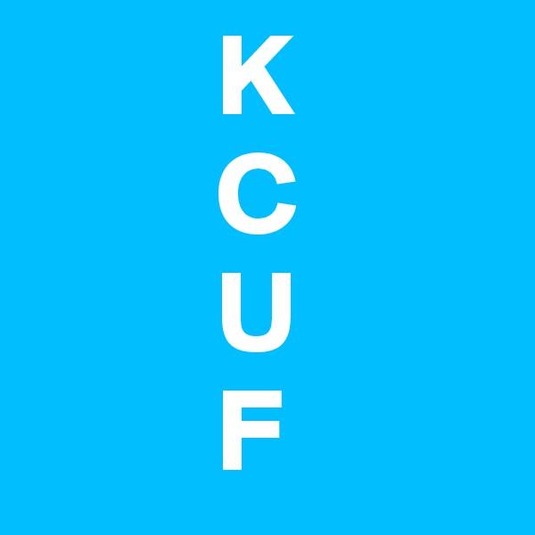 K         C         U         F