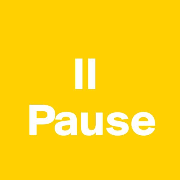 II   Pause