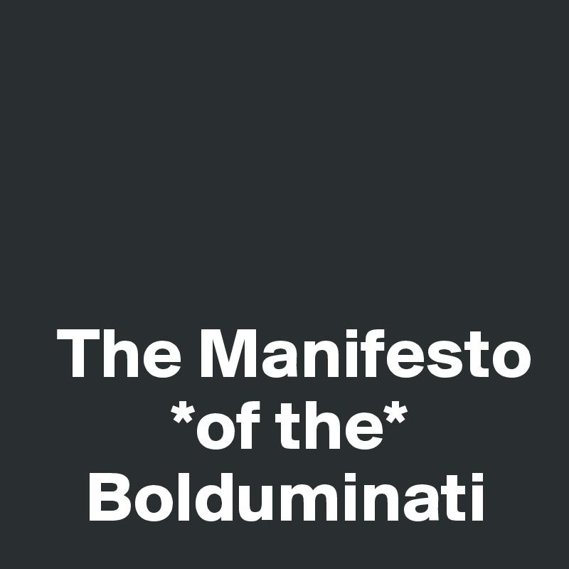 The Manifesto           *of the*     Bolduminati
