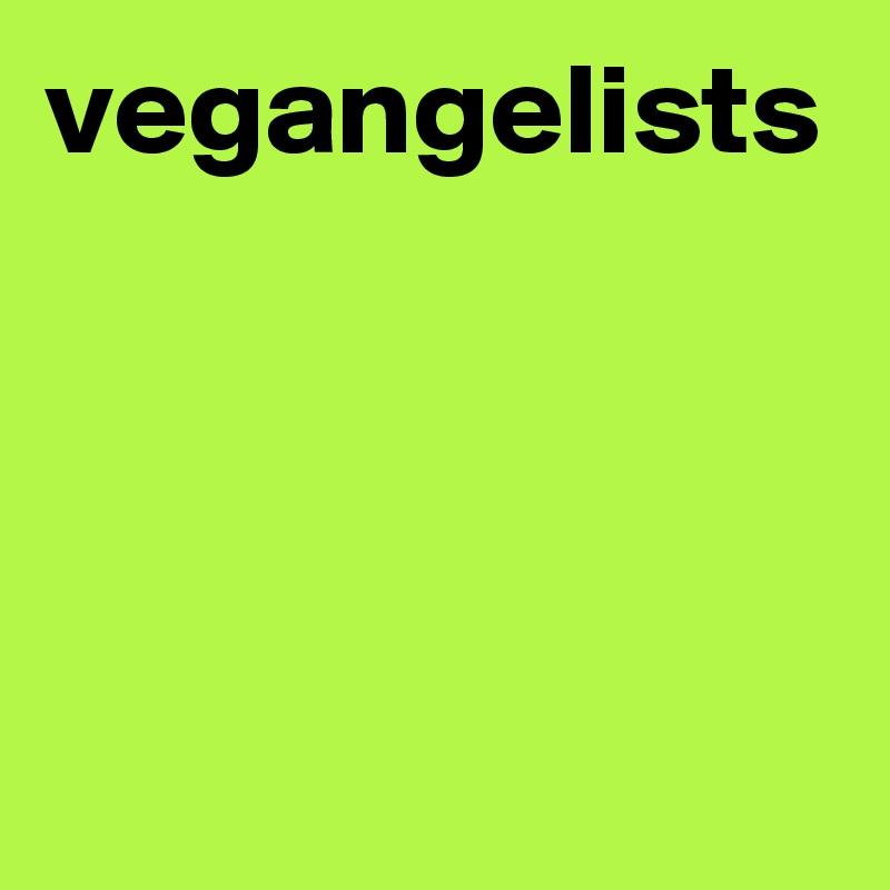 vegangelists