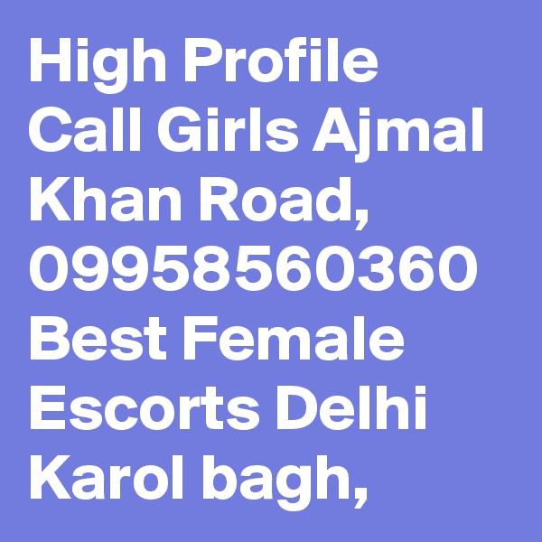 High Profile Call Girls Ajmal Khan Road, 09958560360 Best Female Escorts Delhi Karol bagh,