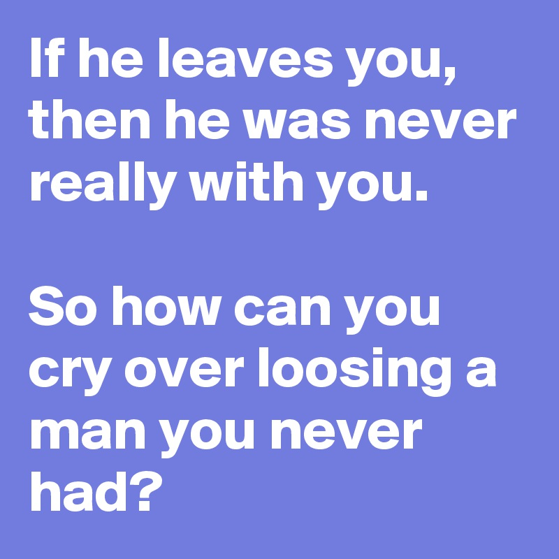 when a man leaves you