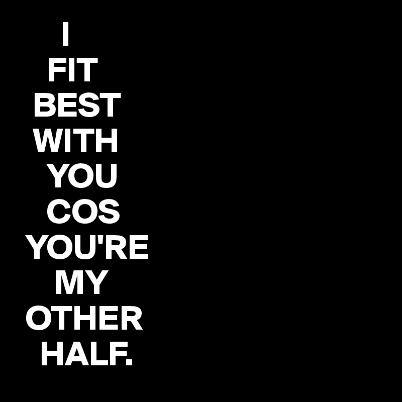 I Fit Best With You Cos Youre My Other Half Post By Juneocallagh