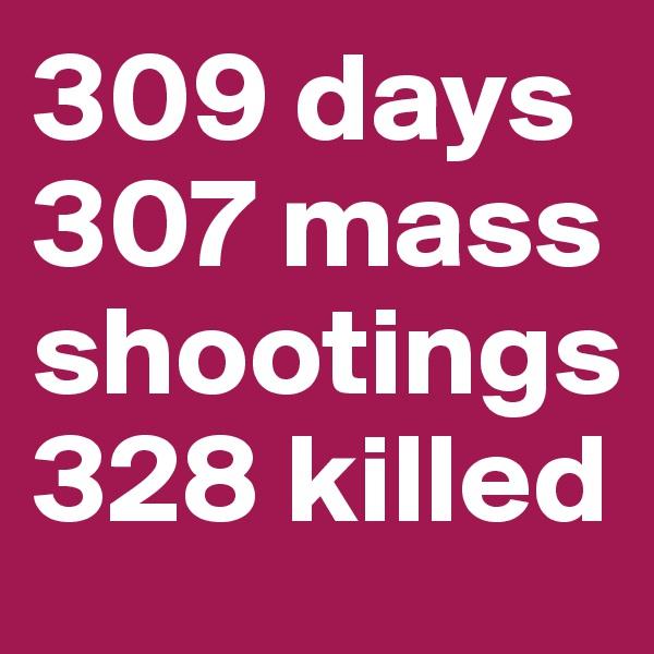 309 days 307 mass shootings 328 killed
