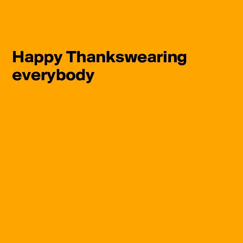 Happy Thankswearing everybody