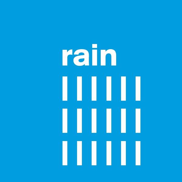rain          | | | | | |          | | | | | |         | | | | | |