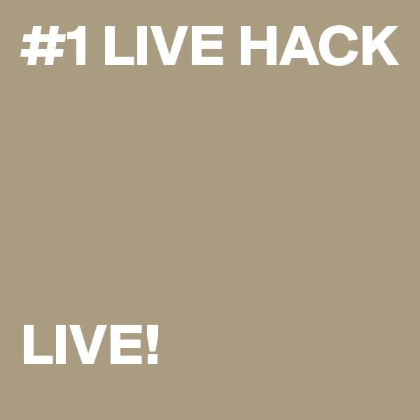 #1 LIVE HACK     LIVE!