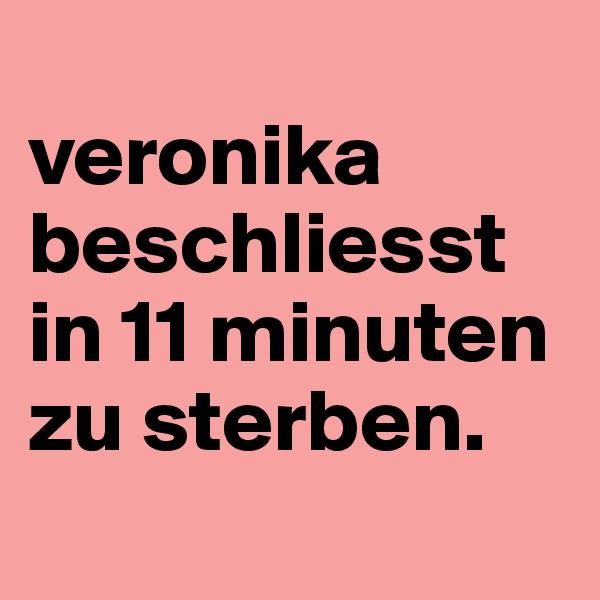 veronika beschliesst in 11 minuten zu sterben.