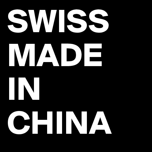 SWISS MADE IN CHINA